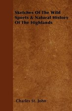Sketches Of The Wild Sports & Natural History Of The Highlands