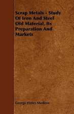 Scrap Metals - Study Of Iron And Steel Old Material, Its Preparation And Markets