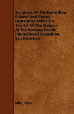 Sculpture Of The Exposition Palaces And Courts - Descriptive Notes On The Art Of The Statuary At The Panama-Pacific International Exposition, San Fran