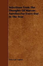 Selections From The Thoughts Of Marcus Aurelius For Every Day In The Year