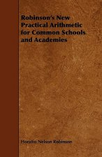 Robinson's New Practical Arithmetic for Common Schools and Academies