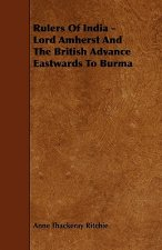 Rulers Of India - Lord Amherst And The British Advance Eastwards To Burma