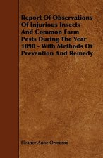 Report Of Observations Of Injurious Insects And Common Farm Pests During The Year 1890 - With Methods Of Prevention And Remedy