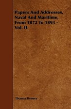 Papers And Addresses, Naval And Maritime, From 1872 To 1893 - Vol. II.