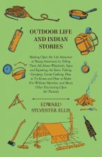 Outdoor Life And Indian Stories - Making Open Air Life Attractive To Young Americans By Telling Them All About Woodcraft, Signs And Signaling, The Sta