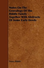 Notes On The Genealogy Of The Biddle Family - Together With Abstracts Of Some Early Deeds