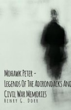 Mohawk Peter - Legends Of The Adirondacks And Civil War Memories