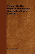 Memoir On The Physical And Political Geography Of New Granada