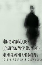 Minds And Moods - Gossiping Papers On Mind-Management And Morals