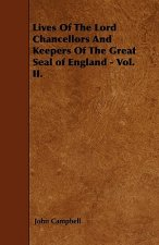 Lives Of The Lord Chancellors And Keepers Of The Great Seal of England - Vol. II.