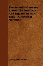 The Assault - Germany Before The Outbreak And England In War-Time - A Personal Narrative