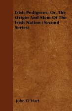 Irish Pedigrees; Or, the Origin and Stem of the Irish Nation (Second Series)