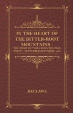 In The Heart Of The Bitter-Root Mountains - The Story Of