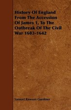 History Of England From The Accession Of James 1, To The Outbreak Of The Civil War 1603-1642