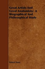 Great Artists And Great Anatomists;  A Biographical And Philosophical Study