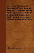 Greeks In America An Account Of Their Coming, Progress, Customs, Living, And Aspirations - With An Historical Introduction And The Stories Of Some Fam