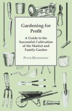 Gardening For Profit; A Guide To The Successful Cultivation Of The Market And Family Garden. Entirely New And Greatly Enlarged