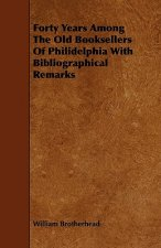 Forty Years Among The Old Booksellers Of Philidelphia With Bibliographical Remarks