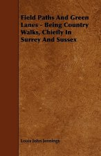 Field Paths And Green Lanes - Being Country Walks, Chiefly In Surrey And Sussex