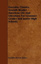 Everyday Classics. Seventh Reader - American Life And Literature For Grammer Grades And Junior High Schools