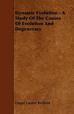 Dynamic Evolution - A Study Of The Causes Of Evolution And Degeneracy