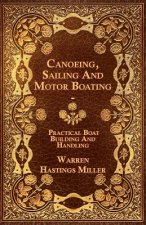 Canoeing, Sailing And Motor Boating - Practical Boat Building And Handling