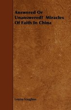Answered Or Unanswered?  Miracles Of Faith In China