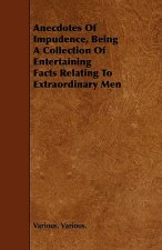 Anecdotes Of Impudence, Being A Collection Of Entertaining Facts Relating To Extraordinary Men