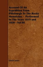 Account Of An Expedition From Pittsburgh To The Rocky Mountains -  Performed In The Years 1819 and 1820 - Vol III
