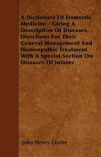 A Dictionary Of Domestic Medicine - Giving A Description Of Diseases, Directions For Their General Management And Homeopathic Treatment With A Special
