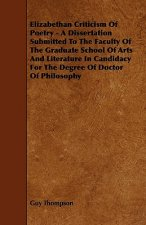 Elizabethan Criticism Of Poetry - A Dissertation Submitted To The Faculty Of The Graduate School Of Arts And Literature In Candidacy For The Degree Of