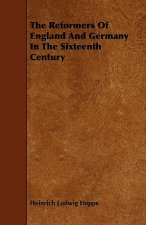 The Reformers Of England And Germany In The Sixteenth Century