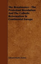 The Renaissance - The Protestant Revolution And The Catholic Reformation In Continental Europe