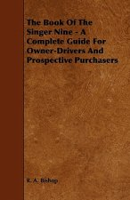 The Book of the Singer Nine - A Complete Guide for Owner-Drivers and Prospective Purchasers