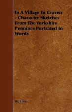 In A Village In Craven - Character Sketches From The Yorkshire Pennines Portrated In Words