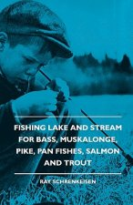 Fishing Lake And Stream - For Bass, Muskalonge, Pike, Pan Fishes, Salmon And Trout