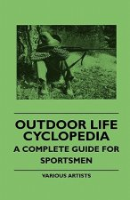 Outdoor Life Cyclopedia - A Complete Guide for Sportsmen