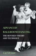 Advanced Ballroom Dancing - The Revised Theory and Technique