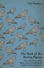 The Book of the Racing Pigeon - Fact and Theory from Many Source Including the Author's Own Experience