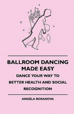 Ballroom Dancing Made Easy - Dance Your Way To Better Health And Social Recognition