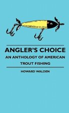 Angler's Choice - An Anthology Of American Trout Fishing