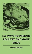 250 Ways To Prepare Poultry And Game Birds