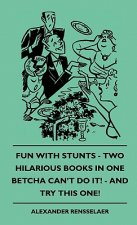 Fun with Stunts - Two Hilarious Books in One - Betcha Can't Fun with Stunts - Two Hilarious Books in One - Betcha Can't Do It! - And Try This One! Do