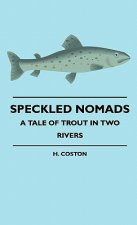 Speckled Nomads - A Tale Of Trout In Two Rivers