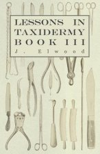 Lessons in Taxidermy - A Comprehensive Treatise on Collecting and Preserving all Subjects of Natural History - Book III.