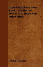 A Bird Watcher's Note Book - Studies Of Woodcock, Snipe And Other Birds