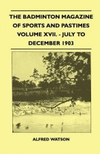 The Badminton Magazine Of Sports And Pastimes - Volume XVII. - July To December 1903