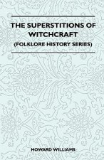 The Superstitions Of Witchcraft (Folklore History Series)