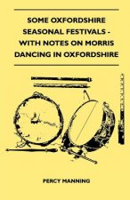 Some Oxfordshire Seasonal Festivals - With Notes On Morris Dancing In Oxfordshire (Folklore History Series)