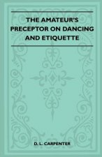 The Amateur's Preceptor On Dancing And Etiquette